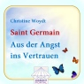 Aus der Angst ins Vertrauen. Christine Woydt channelt Saint Germain - Hörbuch zum Download - Christine Woydt, Sprecher: http://samples.audible.de/bk/herz/000004/bk_herz_000004_sample.mp3