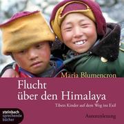 Maria Blumencron: Flucht über den Himalaya (Ungekürzt)