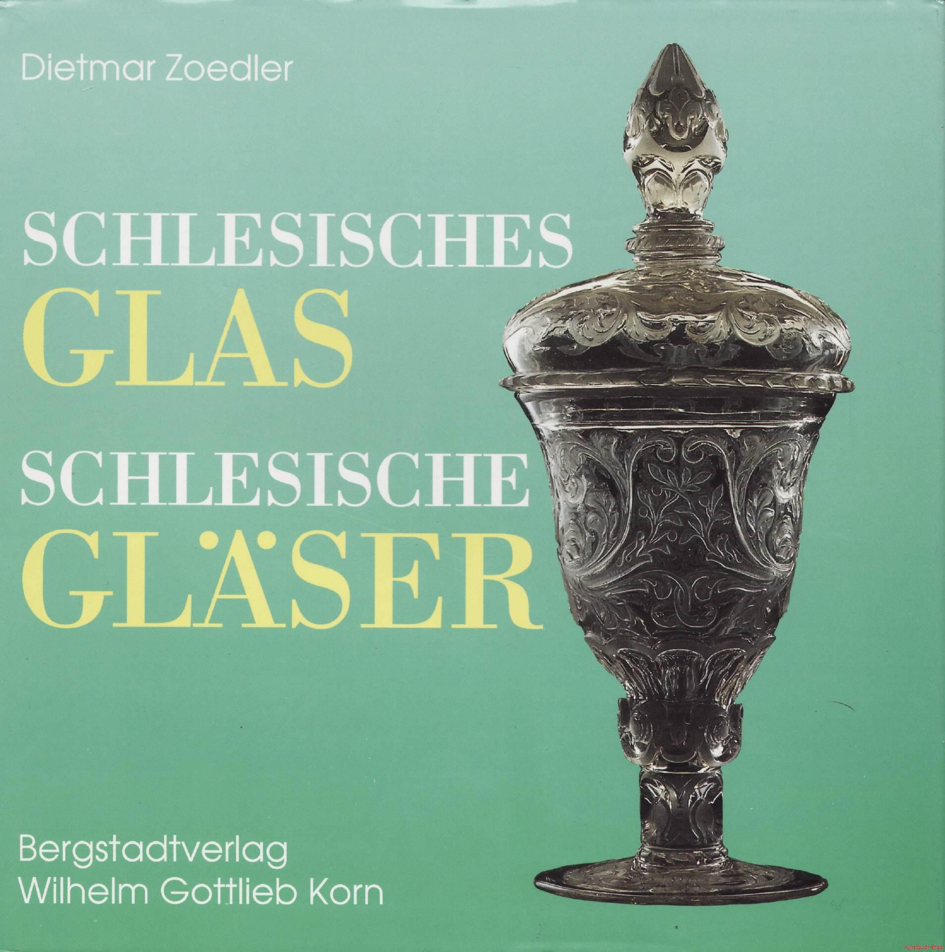 Schlesisches Glas - Schlesische Gläser  Geschichte und Geschichten - Dietmar Zoedler