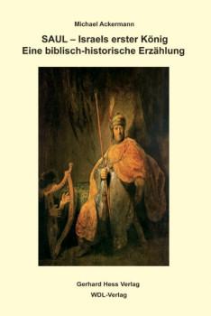 Saul - Israels erster König. Eine biblisch-historische Erzählung - Ackermann, Michael