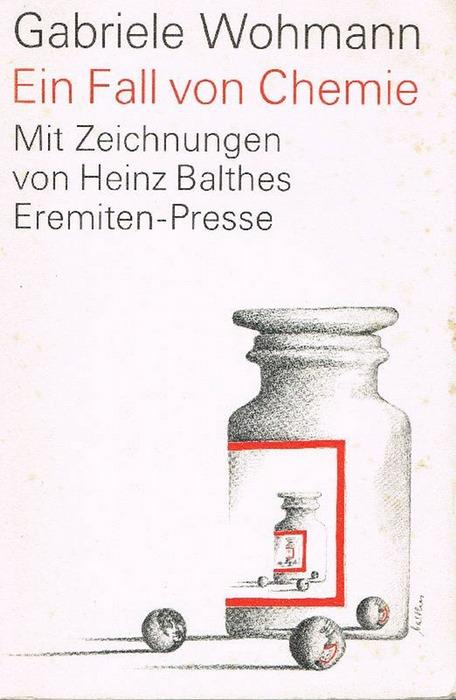 Ein Fall von Chemie.  Erzählung. Mit Offsetlithographien von Heinz Balthes - Wohmann, Gabriele