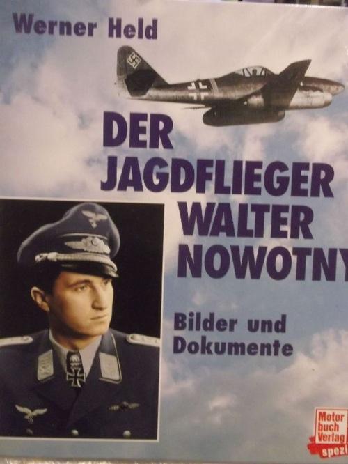 Der Jagdflieger Walter Nowotny - Bilder und Dokumente. - Held, Werner