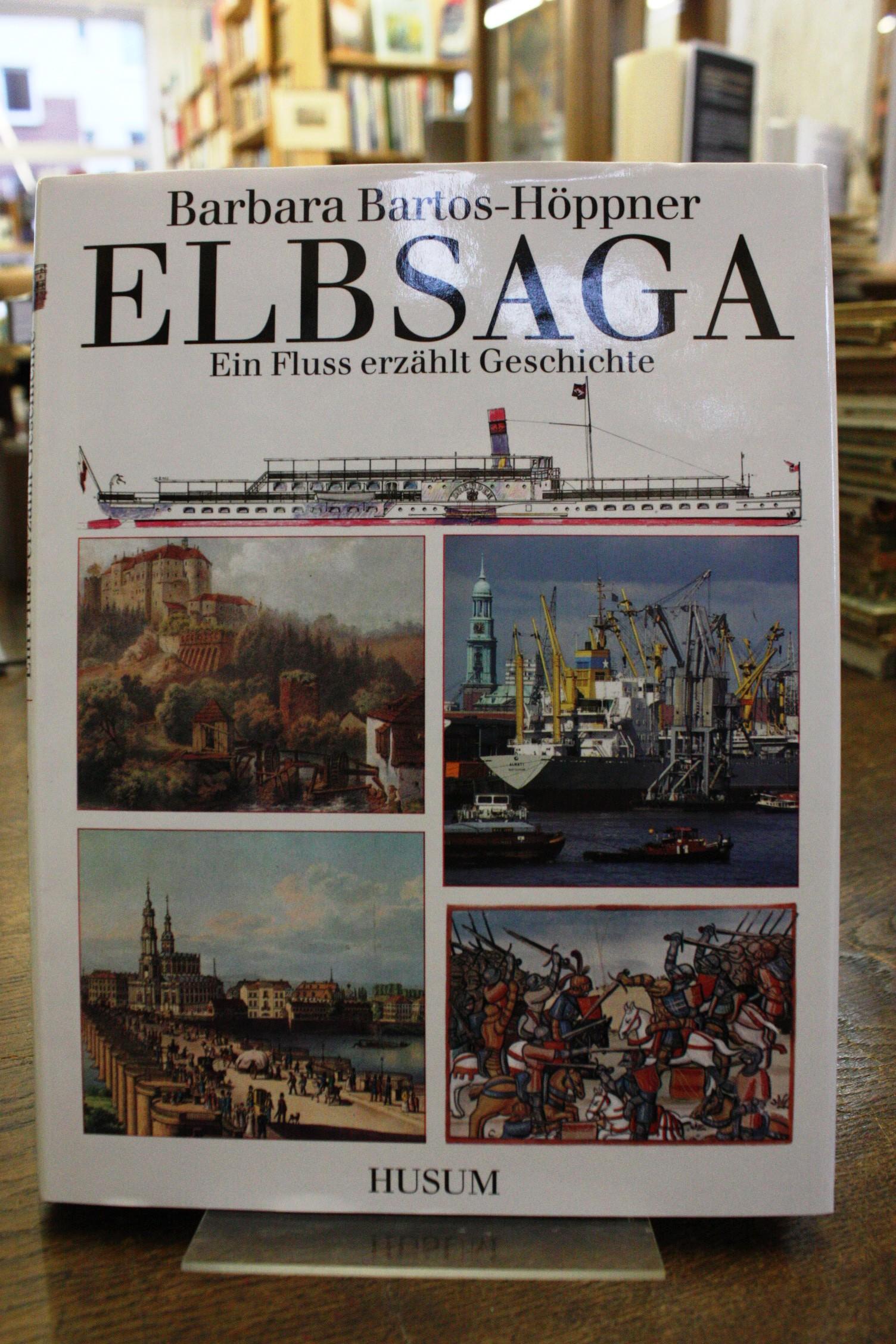 Elbsaga Ein Fluss erzählt Geschichte - Bartos-Höppner, Barbara