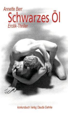 Schwarzes Öl: Erotikthriller - Annette Berr