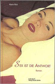 Sex ist die Antwort: Erotischer Roman - Karin Rick