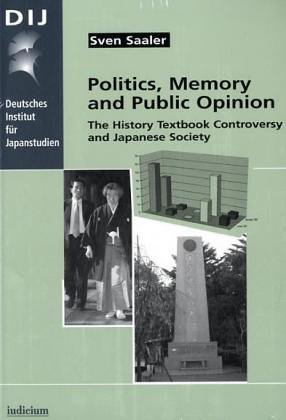 Politics, Memory and Public Opinion. The History Textbook Controversy and Japanese Society. - Saaler, Sven
