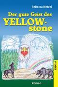 Netzel, Rebecca: Der gute Geist des Yellowstone