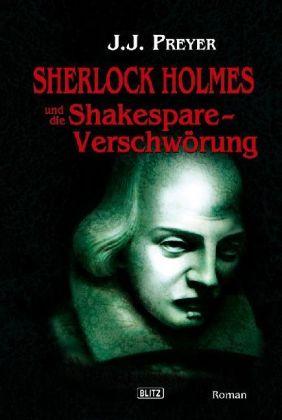 Sherlock Holmes neue Fälle: Sherlock Holmes und die Shakespeare-Verschwörung - Preyer, J. J.