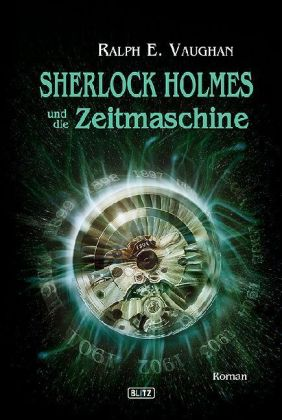 Sherlock Holmes (andere Autoren): Sherlock Holmes und die Zeitmaschine - Roman. Deutsche Erstausgabe - Vaughan, Ralph E. / Doyle, Arthur Conan