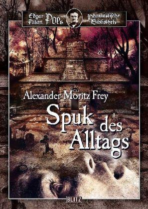 Edgar Allen Poes Phantastische Bibliothek: Spuk des Alltags - Elf seltsame Geschichten aus Traum und Trubel - Frey, Alexander M.