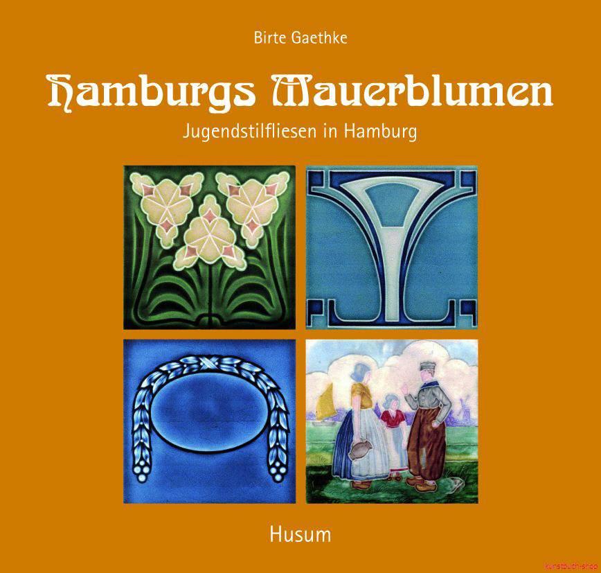 Hamburgs Mauerblumen  Jugendstilfliesen in Hamburger Hauseingängen - Birte Gaethke