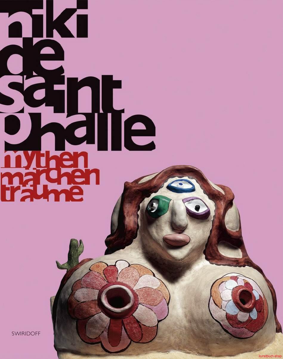 Niki de Saint Phalle: Mythen · Märchen · Träume