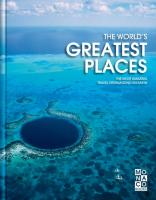 The World's Greatest Places: The most amazing travel destinations on Earth
