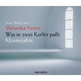 Was in zwei Koffer paßt - Veronika Peters