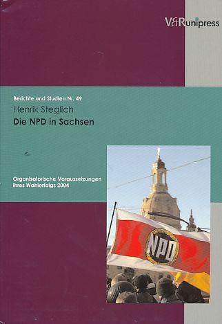 Die NPD in Sachsen. Organisatorische Voraussetzungen ihres Wahlerfolgs 2004. - Steglich, Henrik