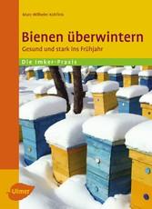 Bienen überwintern - Gesund und stark ins Frühjahr - Marc-Wilhelm Kohfink