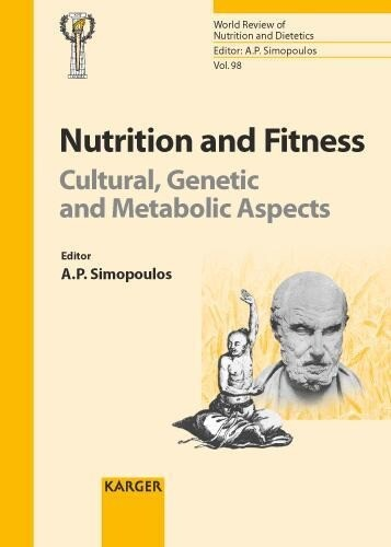World Review of Nutrition and Dietetics 98. Nutrition and Fitness: Cultural, Genetic and Metabolic Aspects als Buch von