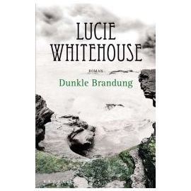 Dunkle Brandung - Lucie Whitehouse