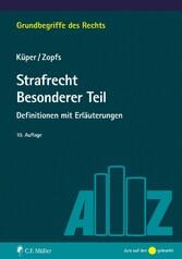 Strafrecht Besonderer Teil - Definitionen mit Erläuterungen - Wilfried Küper, Jan Zopfs