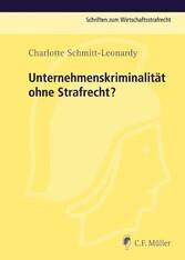 Unternehmenskriminalität ohne Strafrecht? - Charlotte Schmitt-Leonardy