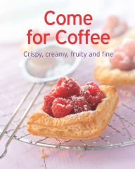 Come for Coffee: Our 100 top recipes presented in one cookbook Naumann & Göbel Verlag Editor