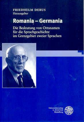 Romania - Germania. Die Bedeutung der Ortsnamen für die Sprachgeschichte im Grenzgebiet zweier Sprachen - Debus, Friedhelm (Hg.)