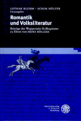 Romantik und Volksliteratur. Beiträge des Wuppertaler Kolloquiums zu Ehren von Heinz Rölleke - Bluhm, Lothar/ Hölter, Achim (Hg.)