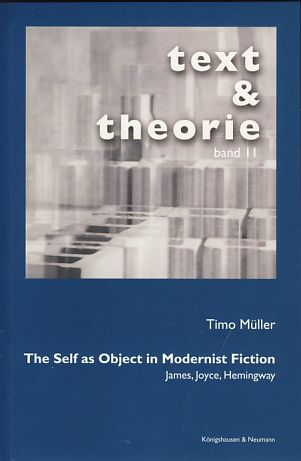 The Self as Object in Modernist Fiction: James, Joyce, Hemingway - Müller, Timo