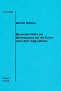 Mamier, Günter: Neuronale Netze zur Datenanalyse bei der Suche nach dem Higgs-Boson