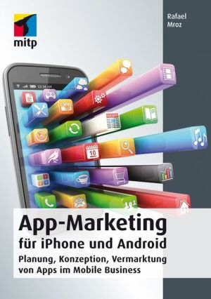 App-Marketing für iPhone und Android: Planung, Konzeption, Vermarktung von Apps im Mobile Business - Rafael Mroz