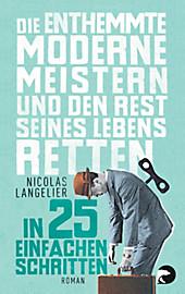Die enthemmte Moderne meistern und den Rest seines Lebens retten in 25 einfachen Schritten: Ratgeber-Roman Nicolas Langelier Author