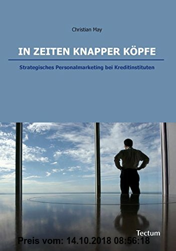 Gebr. - In Zeiten knapper Köpfe: Strategisches Personalmarketing bei Kreditinstituten