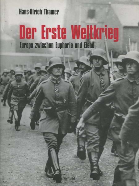 Der Erste Weltkrieg Europa zwischen Euphorie und Elend - Thamer, Hans-Ulrich
