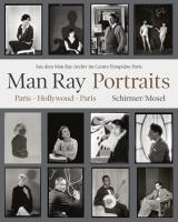 Portraits. Paris, Hollywood, Paris 1921-1976: Aus dem Man Ray-Archiv im Centre Pompidou Paris