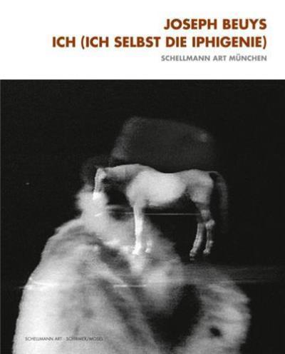 Joseph beuys iphigenie /anglai - Schirmer-Mosel