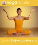 Yoga for Life. Mehr Selbstvertrauen