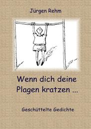 Wenn dich deine Plagen kratzen ... - Geschüttelte Gedichte - Rehm, Jürgen