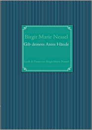 Gib deinem Atem H nde - Birgit Marie Nessel