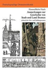 Anmerkungen Zur Geschichte Von Stadt Und Land Bremen - Hanswilhelm Haefs