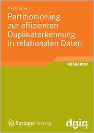Partitionierung zur effizienten Duplikaterkennung in relationalen Daten - Uwe Draisbach