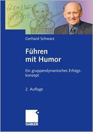 Führen mit Humor: Ein gruppendynamisches Erfolgskonzept - gerhard schwarz