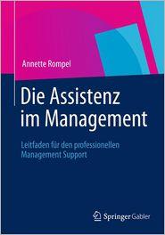 Die Assistenz im Management: Leitfaden für den professionellen Management Support - Annette Rompel