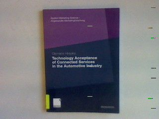 Technology Acceptance of Connected Services in the Automotive Industry Applied Marketing Science / Angewandte Marketingforschung - Hiraoka, Clemens