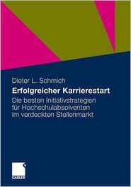 Erfolgreicher Karrierestart: Die besten Initiativstrategien für Hochschulabsolventen im verdeckten Stellenmarkt - Dieter Schmich
