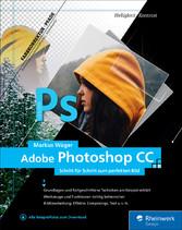 Adobe Photoshop CC - Schritt für Schritt zum perfekten Bild - Markus Wäger