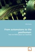 From automatons to the posthuman: