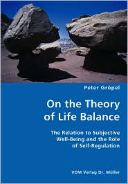On the Theory of Life Balance- The Relation to Subjective Well-Being and the Role of Self-Regulation - Peter Gropel