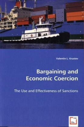 Bargaining and Economic Coercion - The Use and Effectiveness of Sanctions