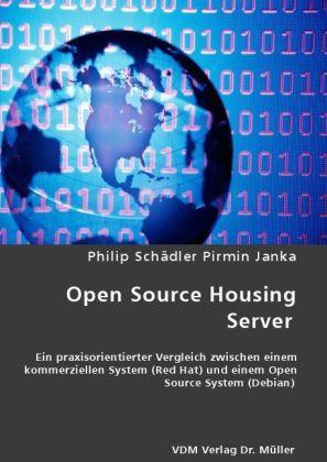 Open Source Housing Server - Ein praxisorientierter Vergleich zwischen einem kommerziellen System (Red Hat) und einem Open Source System (Debian) - Schädler, Philip / Janka, Pirmin