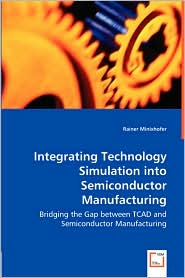 Integrating Technology Simulation Into Semiconductor Manufacturing - Bridging The Gap Between Tcad And Semiconductor Manufacturing - Rainer Minixhofer